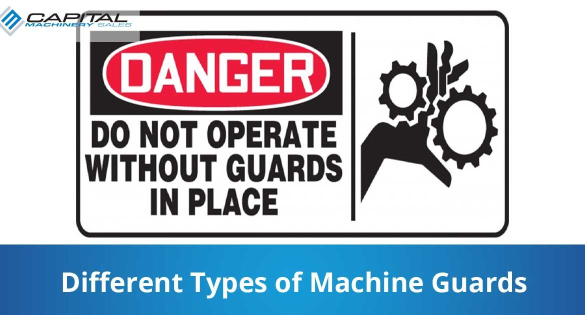 Different Types Of Machine Guards Capital Machinery Sales Blog Thumbnail