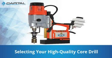 Selecting Your High Quality Core Drill Capital Machinery Sales Blog Thumbnail